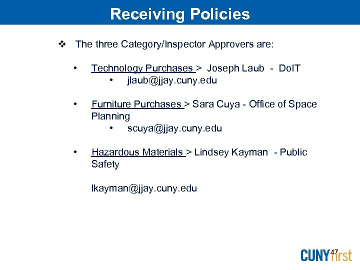 Receiving Policies The three Category/Inspector Approvers are: • Technology Purchases > Joseph Laub -