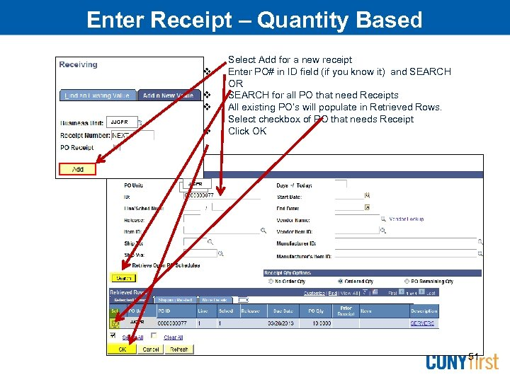 Enter Receipt – Quantity Based JJCPR Select Add for a new receipt Enter PO#