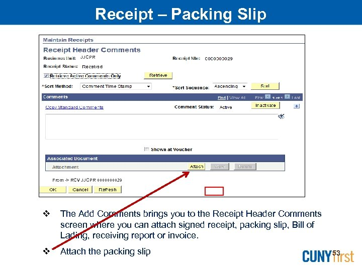 Receipt – Packing Slip JJCPR From -> RCV JJCPR 000029 The Add Comments brings