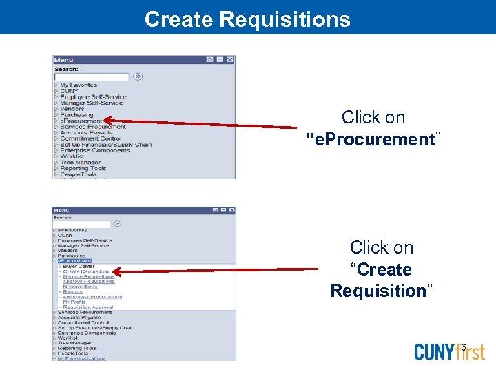 "Create Requisitions Click on ""e. Procurement"" Click on ""Create Requisition"" 6"