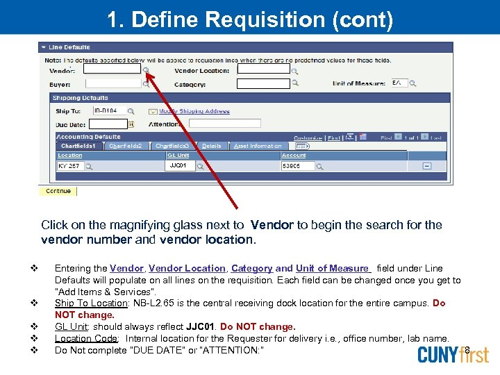 1. Define Requisition (cont) JJC 01 JJCPR 01 Click on the magnifying glass next