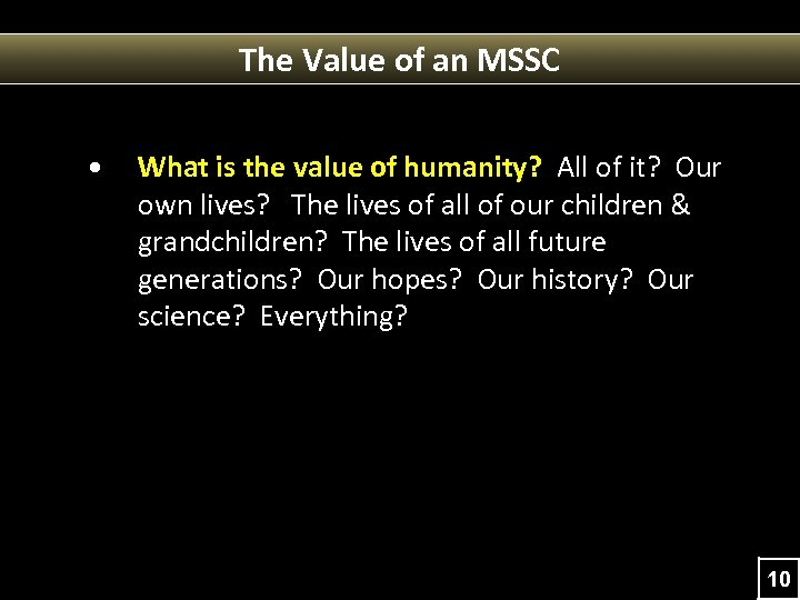 The Value of an MSSC • What is the value of humanity? All of