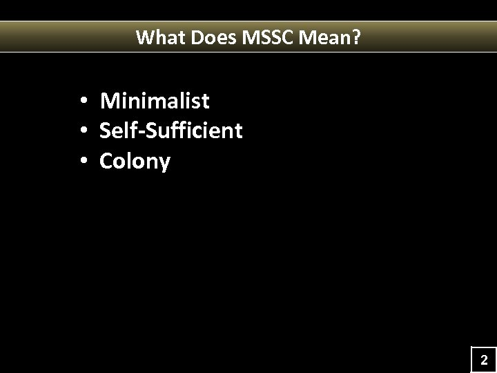 What Does MSSC Mean? • Minimalist • Self-Sufficient • Colony 2