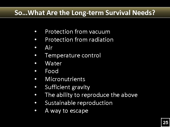 So…What Are the Long-term Survival Needs? • • • Protection from vacuum Protection from