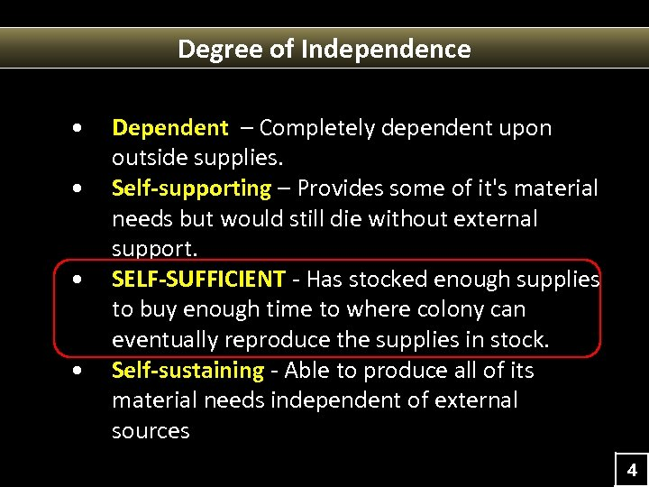 Degree of Independence • • Dependent – Completely dependent upon outside supplies. Self-supporting –