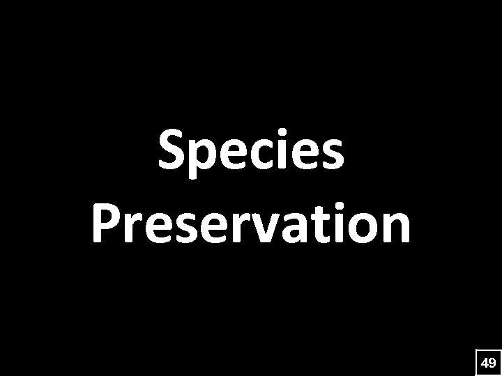 Species Preservation 49