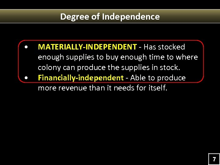 Degree of Independence • • MATERIALLY-INDEPENDENT - Has stocked enough supplies to buy enough