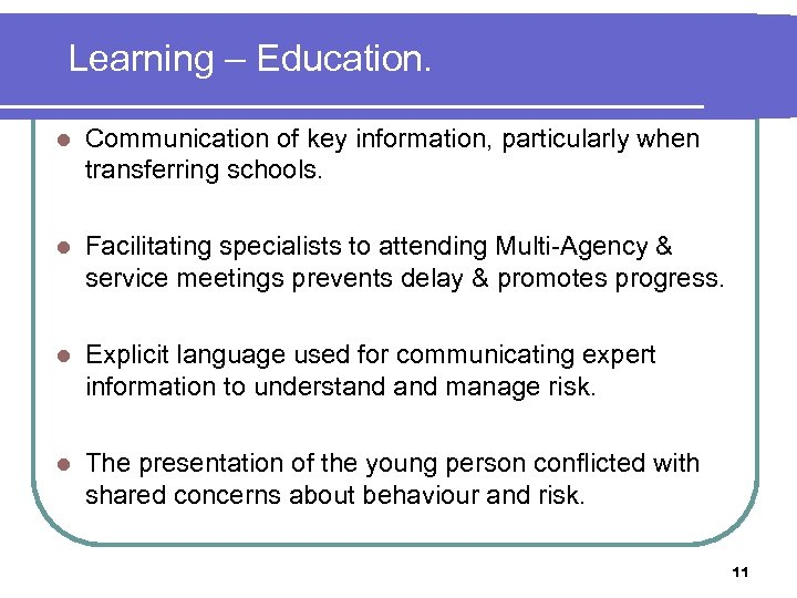 Learning – Education. l Communication of key information, particularly when transferring schools. l Facilitating