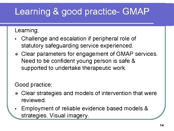 Learning & good practice- GMAP Learning; • Challenge and escalation if peripheral role of