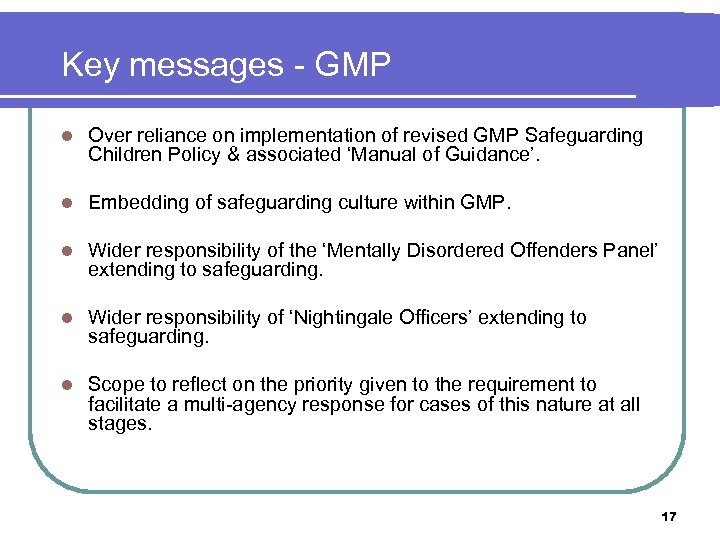 Key messages - GMP l Over reliance on implementation of revised GMP Safeguarding Children