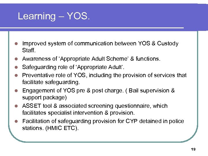 Learning – YOS. l l l l Improved system of communication between YOS &