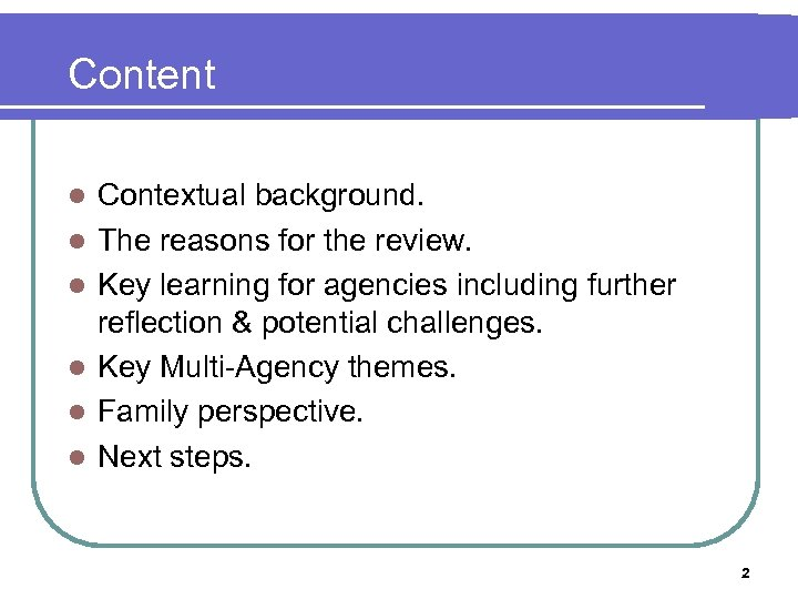 Content l l l Contextual background. The reasons for the review. Key learning for