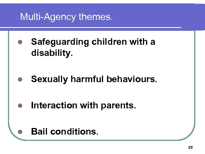 Multi-Agency themes. l Safeguarding children with a disability. l Sexually harmful behaviours. l Interaction