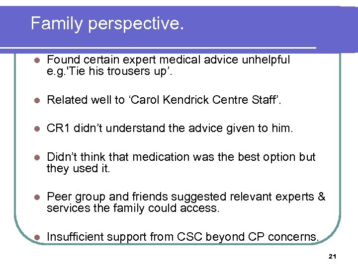 Family perspective. l Found certain expert medical advice unhelpful e. g. 'Tie his trousers
