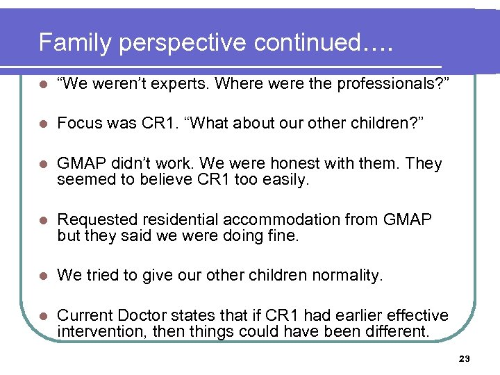 """Family perspective continued…. l """"We weren't experts. Where were the professionals? """" l Focus"""