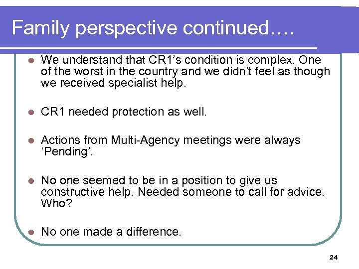 Family perspective continued…. l We understand that CR 1's condition is complex. One of