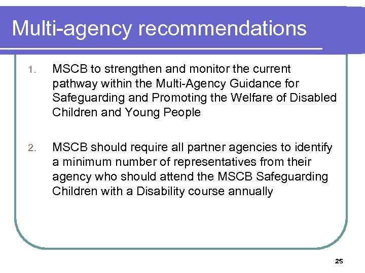 Multi-agency recommendations 1. MSCB to strengthen and monitor the current pathway within the Multi-Agency