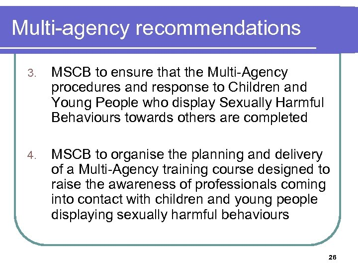 Multi-agency recommendations 3. MSCB to ensure that the Multi-Agency procedures and response to Children