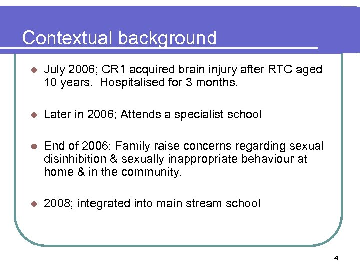Contextual background l July 2006; CR 1 acquired brain injury after RTC aged 10