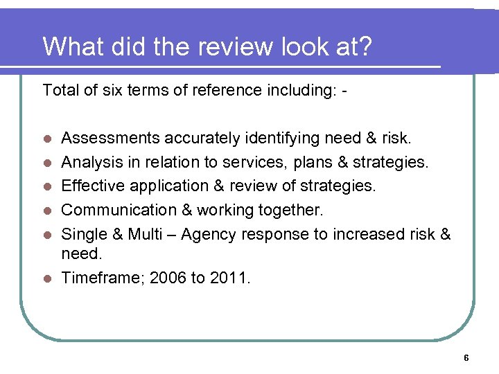 What did the review look at? Total of six terms of reference including: l