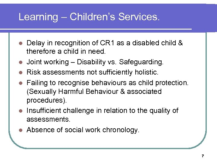 Learning – Children's Services. l l l Delay in recognition of CR 1 as