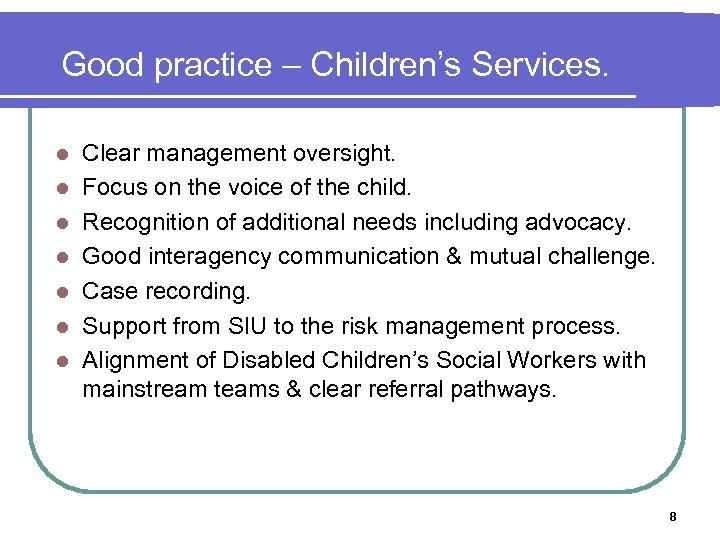 Good practice – Children's Services. l l l l Clear management oversight. Focus on
