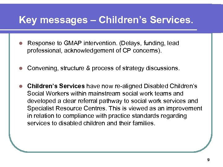 Key messages – Children's Services. l Response to GMAP intervention. (Delays, funding, lead professional,