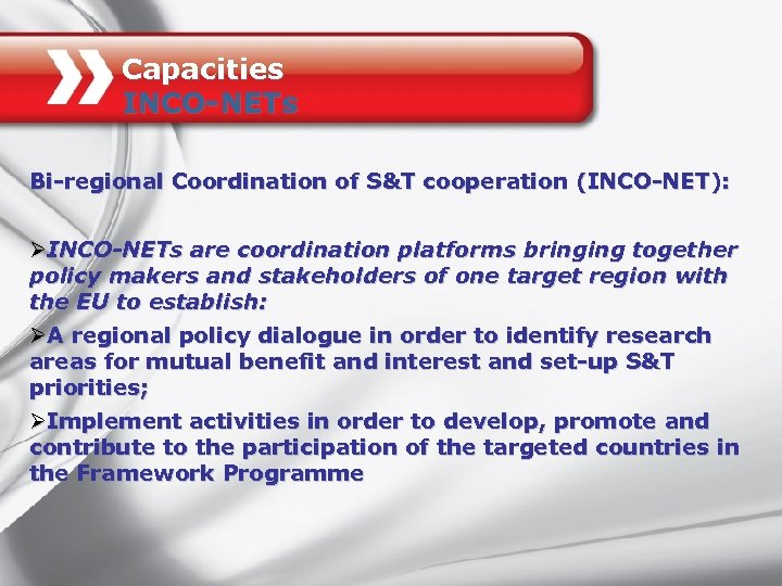 Capacities INCO-NETs Bi-regional Coordination of S&T cooperation (INCO-NET): ØINCO-NETs are coordination platforms bringing together