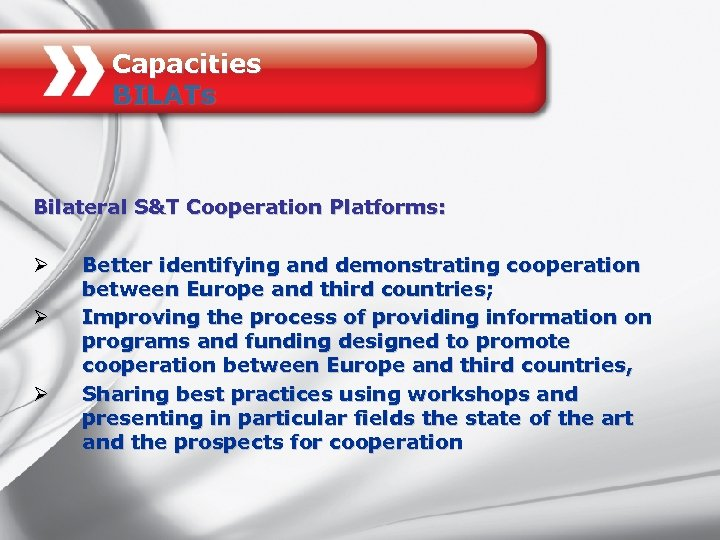 Capacities BILATs Bilateral S&T Cooperation Platforms: Ø Ø Ø Better identifying and demonstrating cooperation