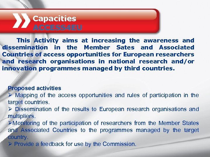 Capacities ACCESS 4 EU This Activity aims at increasing the awareness and dissemination in
