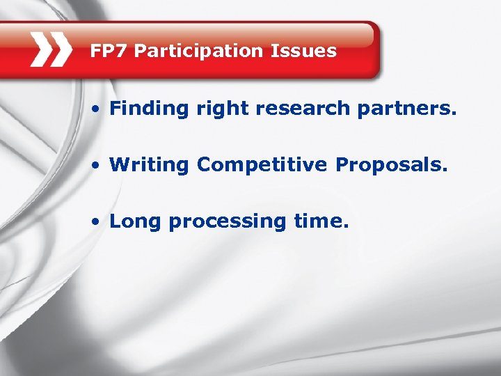 FP 7 Participation Issues • Finding right research partners. • Writing Competitive Proposals. •