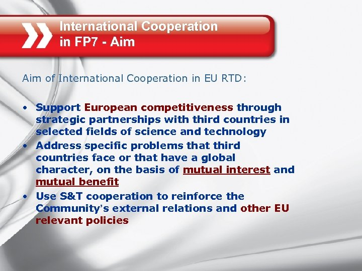 International Cooperation in FP 7 - Aim of International Cooperation in EU RTD: •
