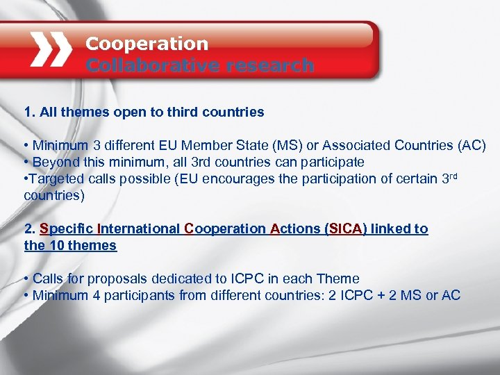 Cooperation Collaborative research 1. All themes open to third countries • Minimum 3 different