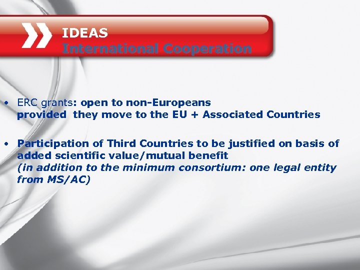 IDEAS International Cooperation • ERC grants: open to non-Europeans provided they move to the
