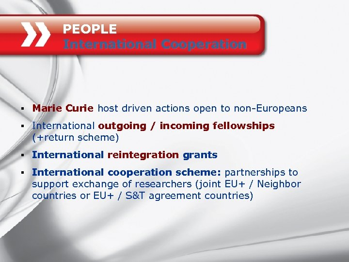 PEOPLE International Cooperation § Marie Curie host driven actions open to non-Europeans § International