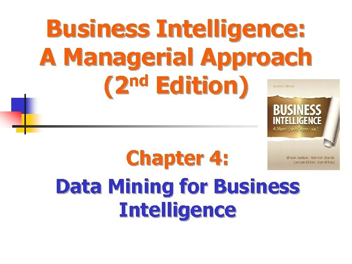 Business Intelligence: A Managerial Approach (2 nd Edition) Chapter 4: Data Mining for Business