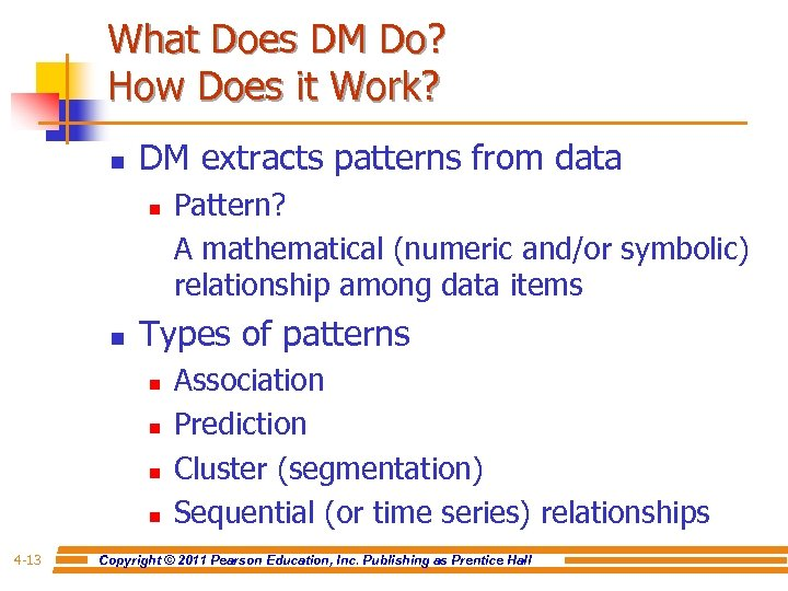 What Does DM Do? How Does it Work? n DM extracts patterns from data