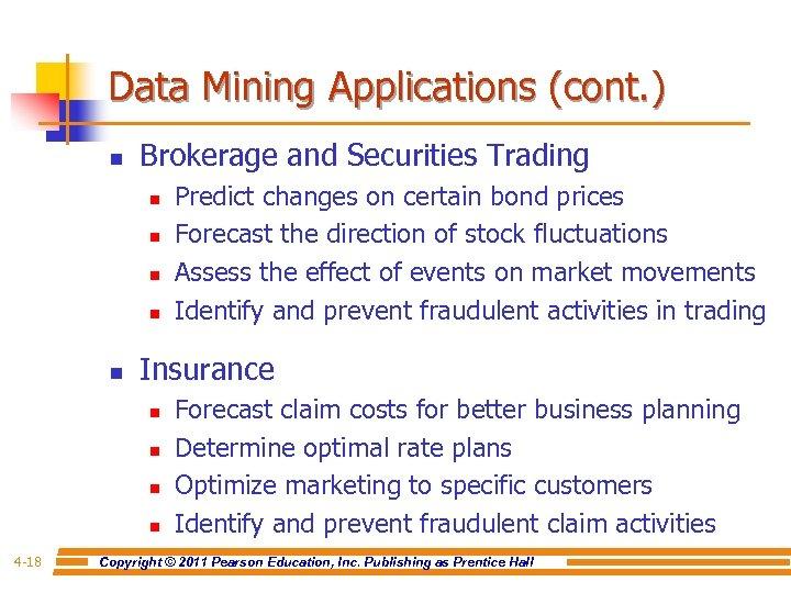 Data Mining Applications (cont. ) n Brokerage and Securities Trading n n n Insurance