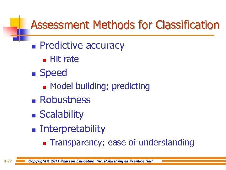 Assessment Methods for Classification n Predictive accuracy n n Speed n n Model building;