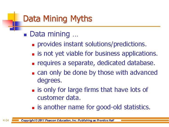 Data Mining Myths n Data mining … n n n 4 -54 provides instant