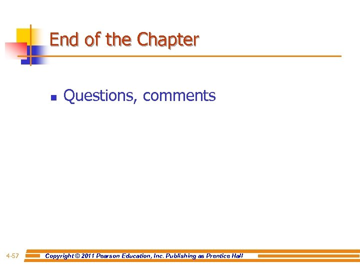 End of the Chapter n 4 -57 Questions, comments Copyright © 2011 Pearson Education,