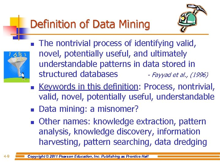Definition of Data Mining n n 4 -9 The nontrivial process of identifying valid,