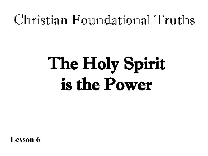 Christian Foundational Truths The Holy Spirit is the Power Lesson 6