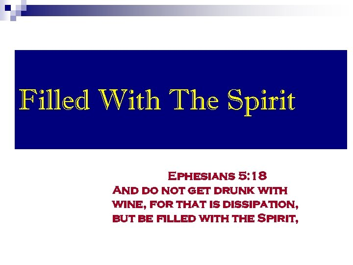 Filled With The Spirit Ephesians 5: 18 And do not get drunk with wine,