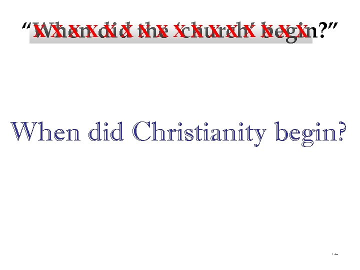 "X X X X ""When did the 'church' begin? "" • • • ""sometime"