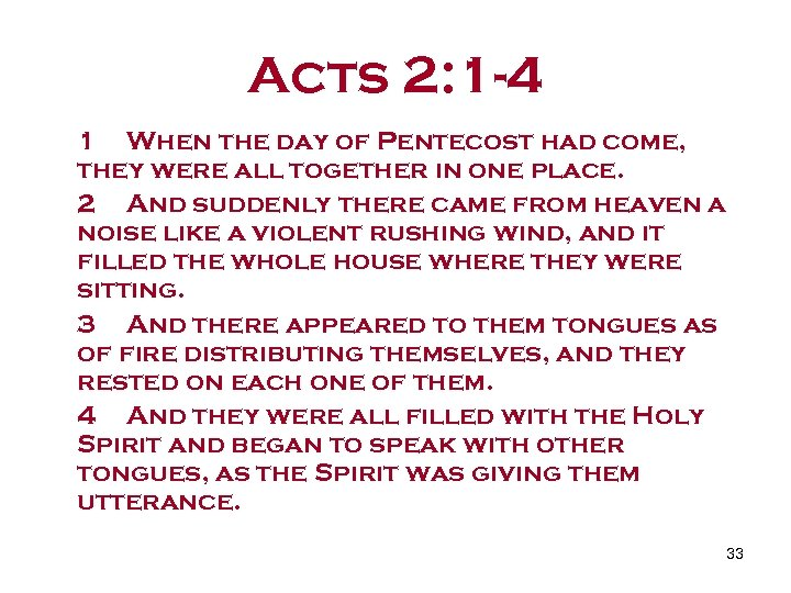Acts 2: 1 -4 1 When the day of Pentecost had come, they were