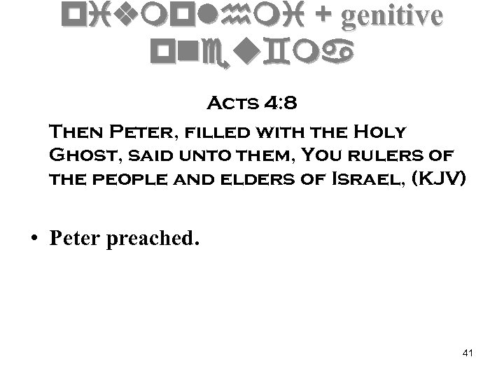pivmplhmi + genitive pneu`ma Acts 4: 8 Then Peter, filled with the Holy Ghost,