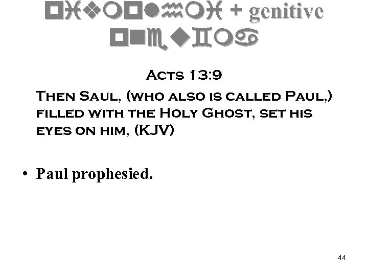 pivmplhmi + genitive pneu`ma Acts 13: 9 Then Saul, (who also is called Paul,