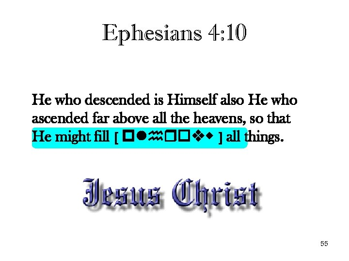 Ephesians 4: 10 He who descended is Himself also He who ascended far above