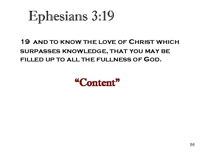 Ephesians 3: 19 19 and to know the love of Christ which surpasses knowledge,